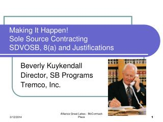 Making It Happen Sole Source Contracting SDVOSB, 8a and Justifications