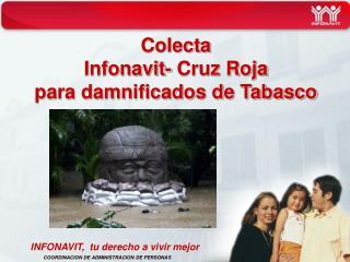 Colecta  Infonavit- Cruz Roja para damnificados de Tabasco