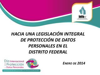 HACIA UNA LEGISLACI�N INTEGRAL DE PROTECCI�N DE DATOS PERSONALES EN EL  DISTRITO FEDERAL