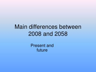 Main differences between 2008 and 2058