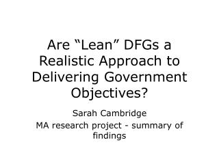 "Are ""Lean"" DFGs a Realistic Approach to Delivering Government Objectives?"