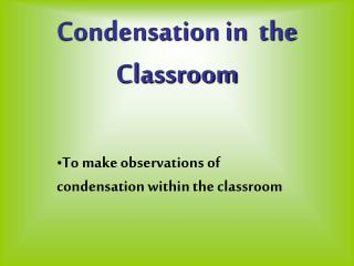 Condensation in  the Classroom