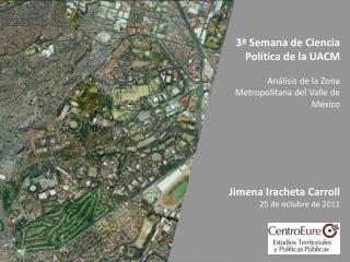 3ª Semana de Ciencia Política de la UACM Análisis de la Zona Metropolitana del Valle de México