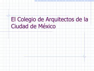 El Colegio de Arquitectos de la Ciudad de México