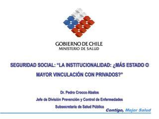 """SEGURIDAD SOCIAL:  """"LA INSTITUCIONALIDAD: ¿MÁS ESTADO O MAYOR VINCULACIÓN CON PRIVADOS?"""""""