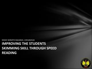 DEWO WINOTO RAHARJO, 2201402534 IMPROVING THE STUDENTS SKIMMING SKILL THROUGH SPEED READING
