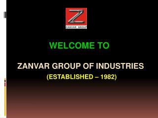 WELCOME TO Zanvar Group of industries (Established – 1982)
