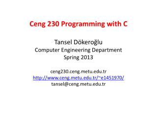 Ceng  230  Programming with  C Tansel  Dökeroğlu Computer Engineering Department Spring  2013