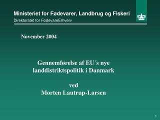 November 2004 Gennemførelse af EU´s nye landdistriktspolitik i Danmark ved Morten Lautrup-Larsen