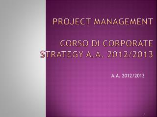 PROJECT MANAGEMENT corso di corporate  strategy A.a.  2012/2013