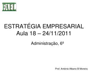 ESTRATÉGIA EMPRESARIAL Aula 18 – 24/11/2011