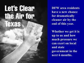 DFW area residents have a new chance for dramatically cleaner air by the end of this year.