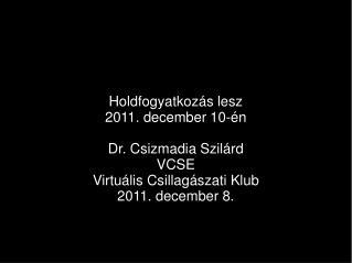 Holdfogyatkozás lesz 2011. december 10-én Dr. Csizmadia Szilárd VCSE Virtuális Csillagászati Klub