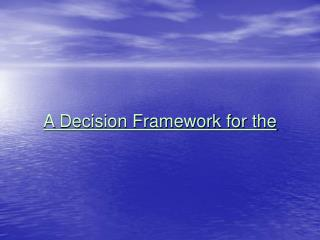 A Decision Framework for the