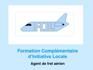 Formation Compl�mentaire d�Initiative Locale Agent de fret a�rien