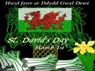 Saint David, or Dewi Sant, as he is known in the Welsh language, is the patron saint of Wales.