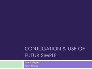 Conjugation & Use of  Futur  Simple