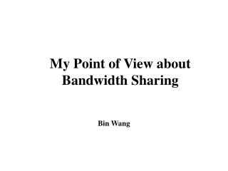 My Point of View about Bandwidth Sharing