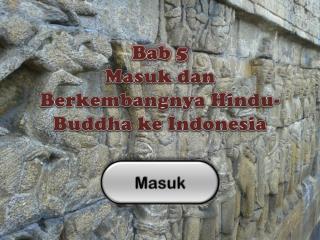 Bab  5 Masuk dan Berkembangnya  Hindu-Buddha  ke  Indonesia