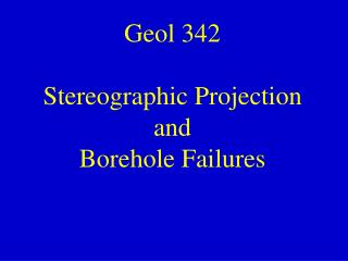 Geol 342 Stereographic Projection and  Borehole Failures