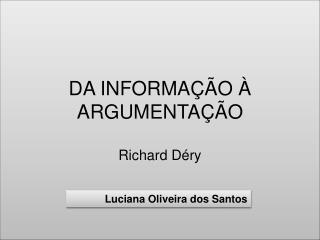 DA INFORMAÇÃO À ARGUMENTAÇÃO  Richard  Déry