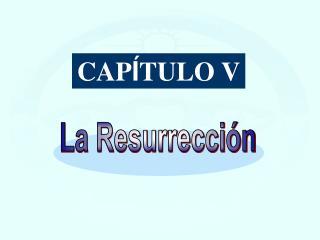 Cap V La Resurrección