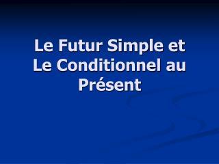 Le Futur Simple et Le Conditionnel au Présent