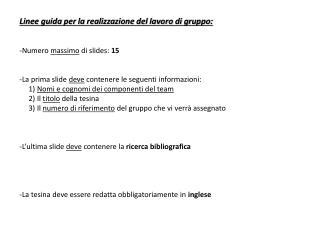 Linee guida per la realizzazione del lavoro di gruppo : -Numero  massimo  di  slides :  15