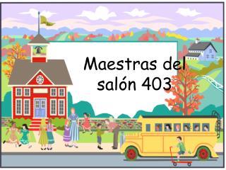 Maestras del salón 403