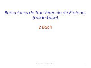 Reacciones de Transferencia de Protones (ácido-base) 2 Bach