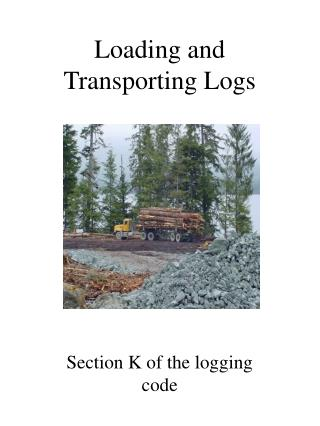 Loading and Transporting Logs