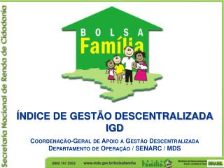 ÍNDICE DE GESTÃO DESCENTRALIZADA IGD Coordenação-Geral  de Apoio à Gestão Descentralizada