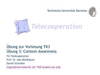 Übung zur Vorlesung TK3 Übung 3: Context-Awareness