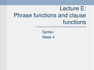 Lecture E: Phrase functions and clause functions