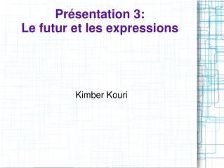 Présentation 3: Le futur et les expressions