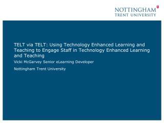 Vicki McGarvey Senior eLearning Developer Nottingham Trent University