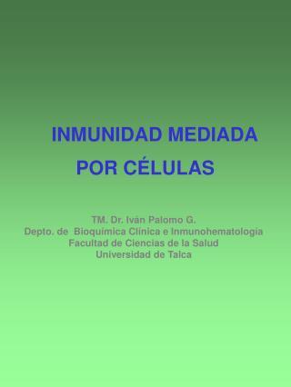 TM. Dr. Iván Palomo G. Depto. de  Bioquímica Clínica e Inmunohematología