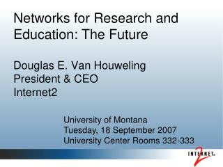 Networks for Research and Education: The Future Douglas E. Van Houweling President & CEO Internet2