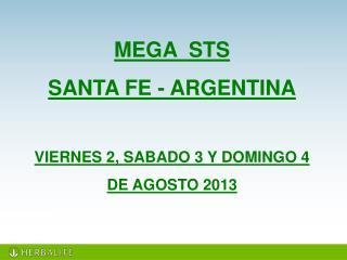 MEGA  STS   SANTA FE - ARGENTINA VIERNES 2, SABADO 3 Y DOMINGO 4  DE AGOSTO 2013