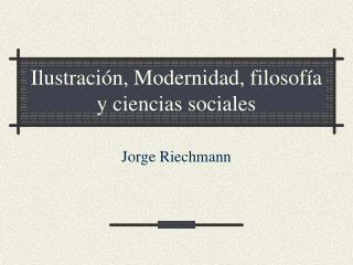 Ilustración, Modernidad, filosofía y ciencias sociales