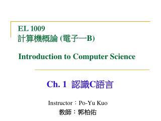 EL 1009  計算機概論  ( 電子一 B)