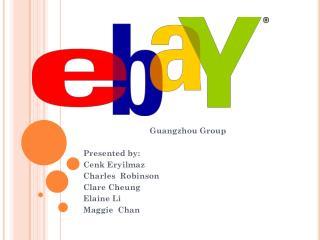 Guangzhou Group  Presented by: Cenk Eryilmaz Charles  Robinson Clare Cheung Elaine Li Maggie  Chan
