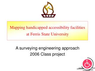 Mapping handicapped accessibility facilities at Ferris State University
