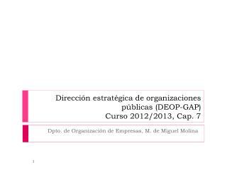 Dirección estratégica de organizaciones públicas (DEOP-GAP) Curso 2012/2013, Cap. 7
