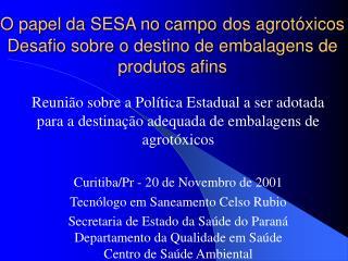 O papel da SESA no campo dos agrot�xicos Desafio sobre o destino de embalagens de produtos afins