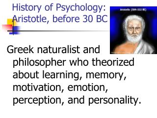 History of Psychology: 	 Aristotle, before 30 BC