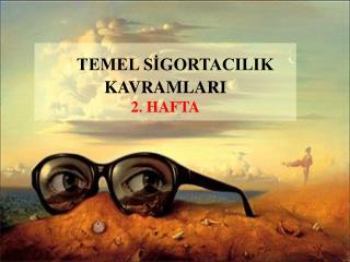 TEMEL SİGORTACILIK KAVRAMLARI 2. HAFTA