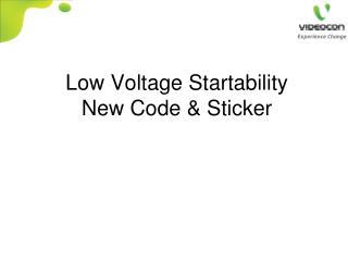 Low Voltage Startability New Code & Sticker