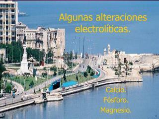 Algunas alteraciones electrolíticas.