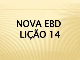 NOVA EBD  LIÇÃO 14